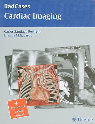 Radcases Cardiac Imaging - Restrepo, Carlos S., and Bardo, Dianna M.E.