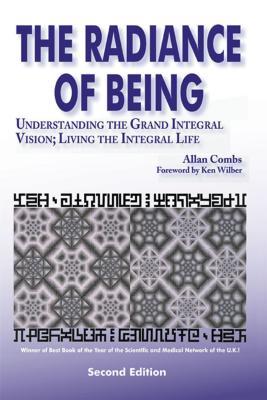 Radiance of Being: Understanding the Grand Integral Vision; Living the Integral Life - Combs, Allan