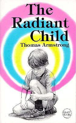 Radiant Child - Armstrong, Thomas, Ph.D.