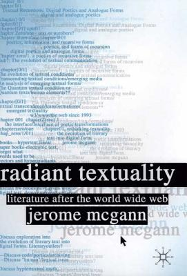 Radiant Textuality: Literature After the World Wide Web - McGann, Jerome J