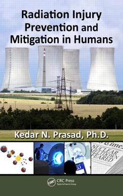 Radiation Injury Prevention and Mitigation in Humans - Prasad, Kedar N, PH.D.