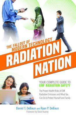 Radiation Nation: Your Complete Guide to Emf Radiation Safety - Debaun, Daniel T., and Debaun, Ryan P.