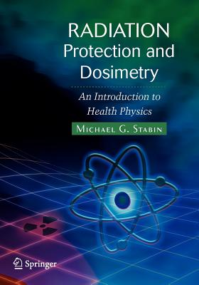 Radiation Protection and Dosimetry: An Introduction to Health Physics - Stabin, Michael G