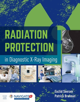 Radiation Protection in Diagnostic X-Ray Imaging - Seeram, Euclid, and Brennan, Patrick C