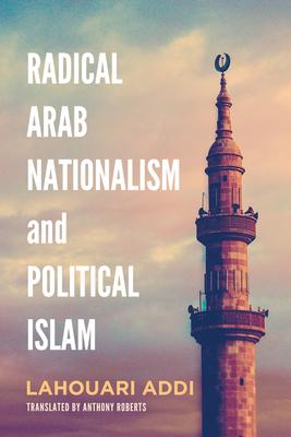 Radical Arab Nationalism and Political Islam - Addi, Lahouari, Professor, and Roberts, Anthony (Translated by)