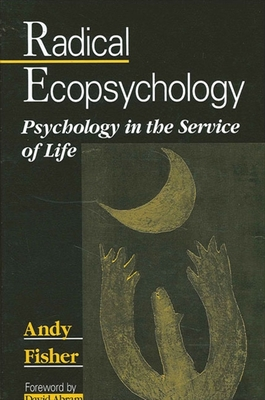 Radical Ecopsychology: Psychology in the Service of Life - Fisher, Andy, and Abram, David (Foreword by)