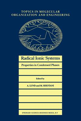 Radical Ionic Systems: Properties in Condensed Phases - Lund, Anders (Editor), and Shiotani, Masaru (Editor)