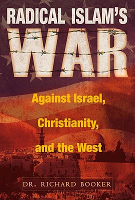 Radical Islam's War Against Israel, Christianity, and the West - Booker, Richard