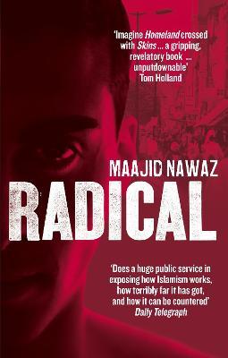 Radical: My Journey from Islamist Extremism to a Democratic Awakening - Nawaz, Maajid