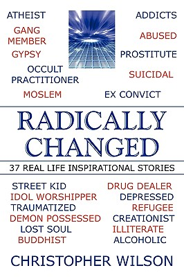 Radically Changed: 37 Real Life Inspirational Stories - Wilson, Christopher, Mr.