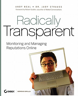 Radically Transparent: Monitoring and Managing Reputations Online - Beal, Andy, and Strauss, Judy