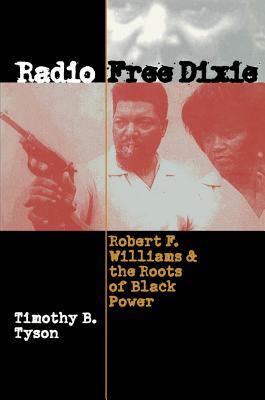 Radio Free Dixie: Robert F. Williams and the Roots of Black Power - Tyson, Timothy B