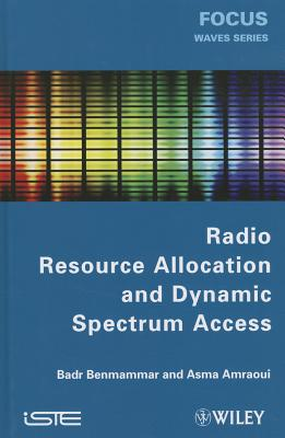 Radio Resource Allocation and Dynamic Spectrum Access - Benmammar, Badr