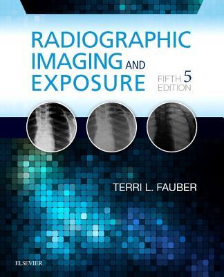 Radiographic Imaging and Exposure - Fauber, Terri L.