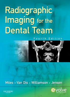 Radiographic Imaging for the Dental Team - Miles, Dale A, and Van Dis, Margot L, and Williamson, Gail F