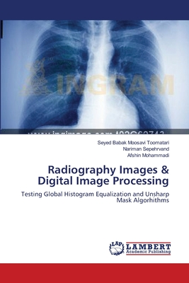 Radiography Images & Digital Image Processing - Moosavi Toomatari, Seyed Babak, and Sepehrvand, Nariman, and Mohammadi, Afshin