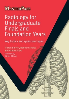 Radiology for Undergraduate Finals and Foundation Years: Key Topics and Question Types - Barrett, Tristan, and Shaida, Nadeem, and Shaw, Ashley