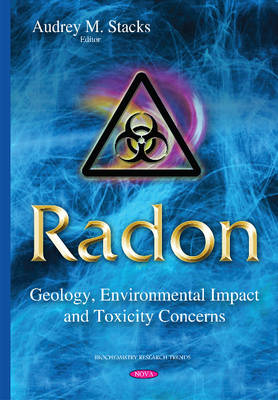 Radon: Geology, Environmental Impact and Toxicity Concerns - Stacks, Audrey M. (Editor)