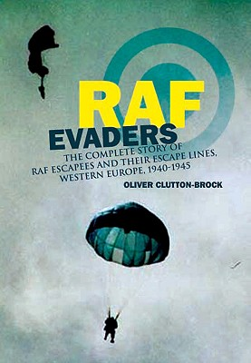 RAF Evaders: The Comprehensive Story of Thousands of Escapers and Their Escape Lines, Western Europe, 1940-1945 - Clutton-Brock, Oliver
