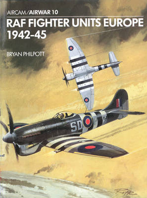 RAF Fighter Units Europe 1942-45 - Philpott, Bryan, and Philpott, Brian, and Roffe, Michael (Illustrator)