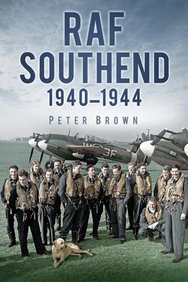 RAF Southend: 1940-1944 - Brown, Peter C.