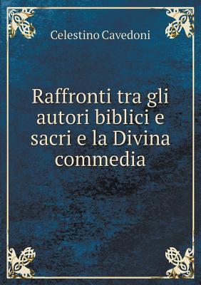 Raffronti Tra Gli Autori Biblici E Sacri E La Divina Commedia... - Cavedoni, Celestino