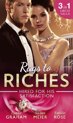 Rags To Riches: Hired For His Satisfaction: A Ring to Secure His Heir / Nanny for the Millionaire's Twins / the Ties That Bind - Graham, Lynne, and Meier, Susan, and Rose, Emilie