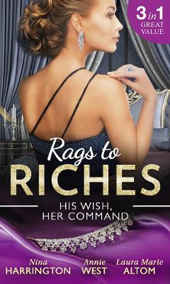 Rags To Riches: His Wish, Her Command: The Last Summer of Being Single / an Enticing Debt to Pay / a Navy Seal's Surprise Baby - Harrington, Nina, and West, Annie, and Altom, Laura Marie
