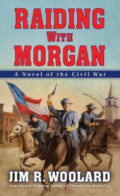 Raiding With Morgan - Woolard, Jim R.