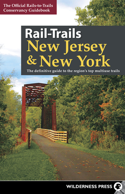 Rail-Trails New Jersey & New York: The Definitive Guide to the Region's Top Multiuse Trails - Conservancy, Rails-To-Trails