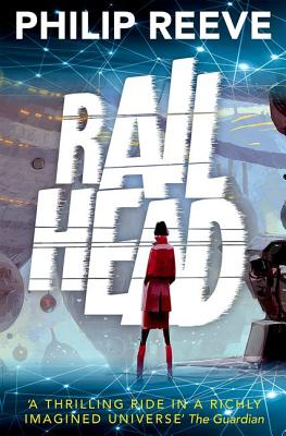 Railhead: shortlisted for the CILIP Carnegie Medal 2017 - Reeve, Philip