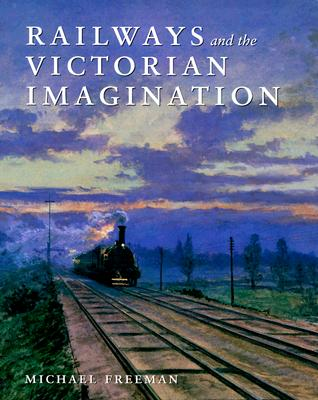Railways and the Victorian Imagination - Freeman, Michael J