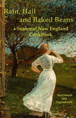 Rain, Hail, and Baked Beans: A New England Seasonal Cook Book - MacDonald, Duncan, and Sagendorph, Robb Hansell, and Godsey, J (Editor)