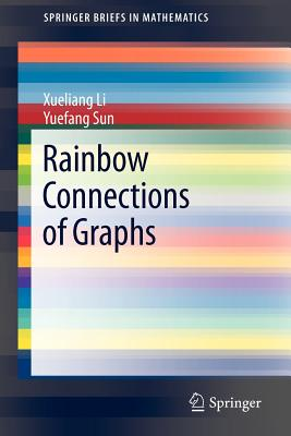 Rainbow Connections of Graphs - Li, Xueliang, and Sun, Yuefang