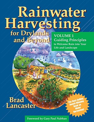 Rainwater Harvesting for Drylands and Beyond (Vol. 1): Guiding Principles to Welcome Rain Into Your Life and Landscape - Lancaster, Brad