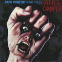 Raise Your Fist and Yell - Alice Cooper