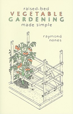 Raised-Bed Vegetable Gardening Made Simple: The Three-Module Home Vegetable Garden - Nones, Raymond
