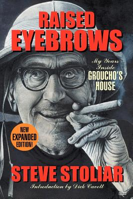 Raised Eyebrows - My Years Inside Groucho's House (Expanded Edition) - Stoliar, Steve