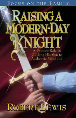 Raising a Modern-Day Knight - Lewis, Robert, and Weber, Stu (Foreword by)