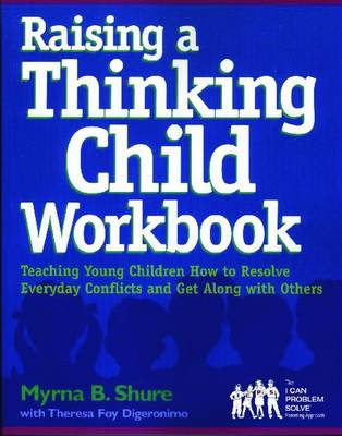 Raising a Thinking Child Workbook: Teaching Young Children How to Resolve Everyday Conflits and Get Along with Others - Shure, Myrna B