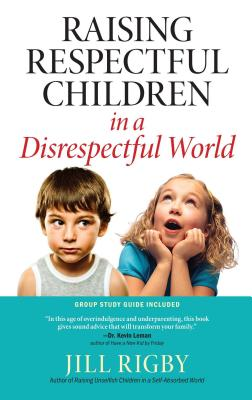 Raising Respectful Children in a Disrespectful World - Rigby, Jill
