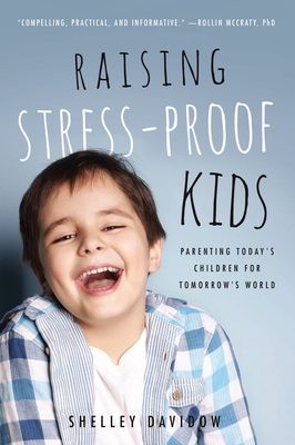 Raising Stress-Proof Kids: Parenting Today's Children for Tomorrow's World - Davidow, Shelley