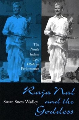 Raja Nal and the Goddess: The North Indian Epic Dhola in Performance - Wadley, Susan Snow, Dr.
