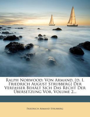 Ralph Norwood: Von Armand. [D. I. Friedrich August Strubberg] Der Verfasser Behalt Sich Das Recht Der Ubersetzung VOR, Volume 2... - Strubberg, Friedrich Armand