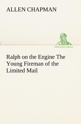 Ralph on the Engine the Young Fireman of the Limited Mail - Chapman, Allen