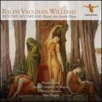 Ralph Vaughan Williams: Beyond My Dreams - Music for Greek Plays