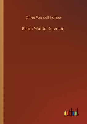 Ralph Waldo Emerson - Holmes, Oliver Wendell