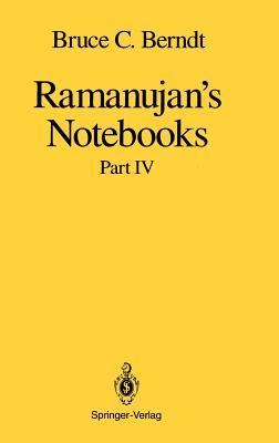 Ramanujan S Notebooks: Part IV - Berndt, Bruce C