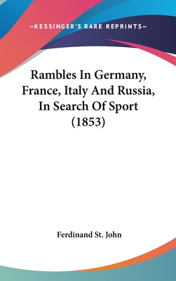 Rambles in Germany, France, Italy and Russia, in Search of Sport (1853) - St John, Ferdinand