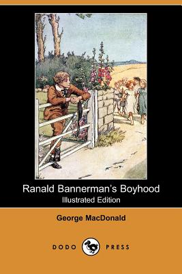 Ranald Bannerman's Boyhood (Illustrated Edition) (Dodo Press) - MacDonald, George